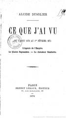 Immeuble - Français:   Ce que j\'ai vu du 7 août 1870 au 1er février 1871: l\'agonie de l\'empire, le 4 septembre, le dictateur Gambetta par Alcide Dusolier, publié à Paris chez Ernest Leroux.