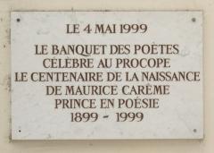Café Le Procope - Français:   Plaque à l\'extérieur du café Procope dans la cour du Commerce-Saint-André. «Le 4 mai 1999 le Banquet des Poètes célèbre au Procope le centenaire de la naissance de Maurice Carême, Prince en Poésie, 1899-1999.»